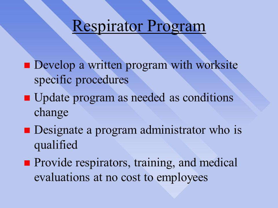 Respirator Program Develop a written program with worksite specific procedures. Update program as needed as conditions change.