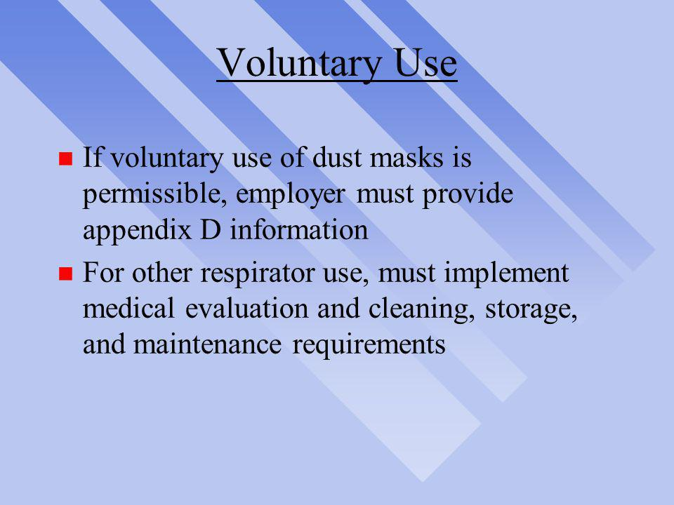 Voluntary Use If voluntary use of dust masks is permissible, employer must provide appendix D information.
