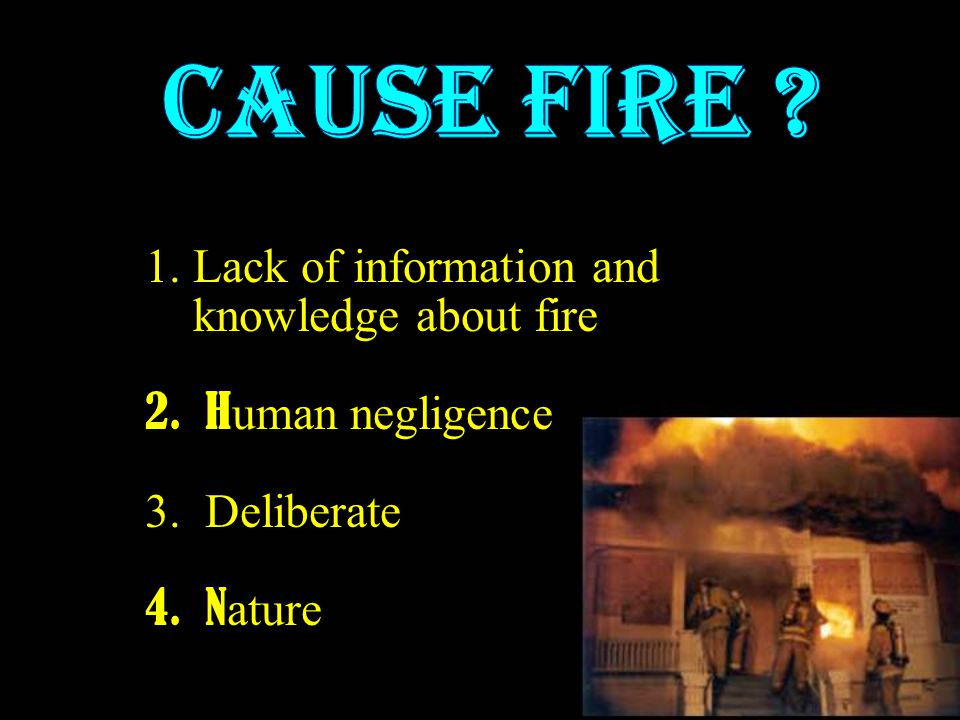 CAUSE FIRE Lack of information and knowledge about fire