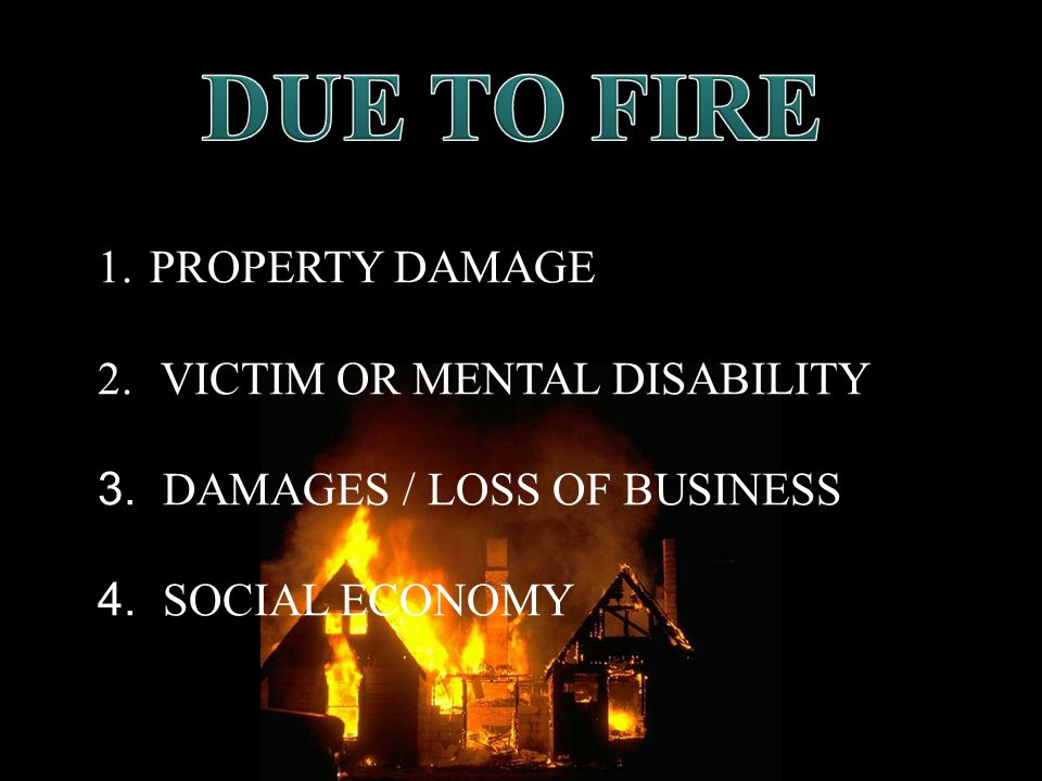 DUE TO FIRE PROPERTY DAMAGE VICTIM OR MENTAL DISABILITY