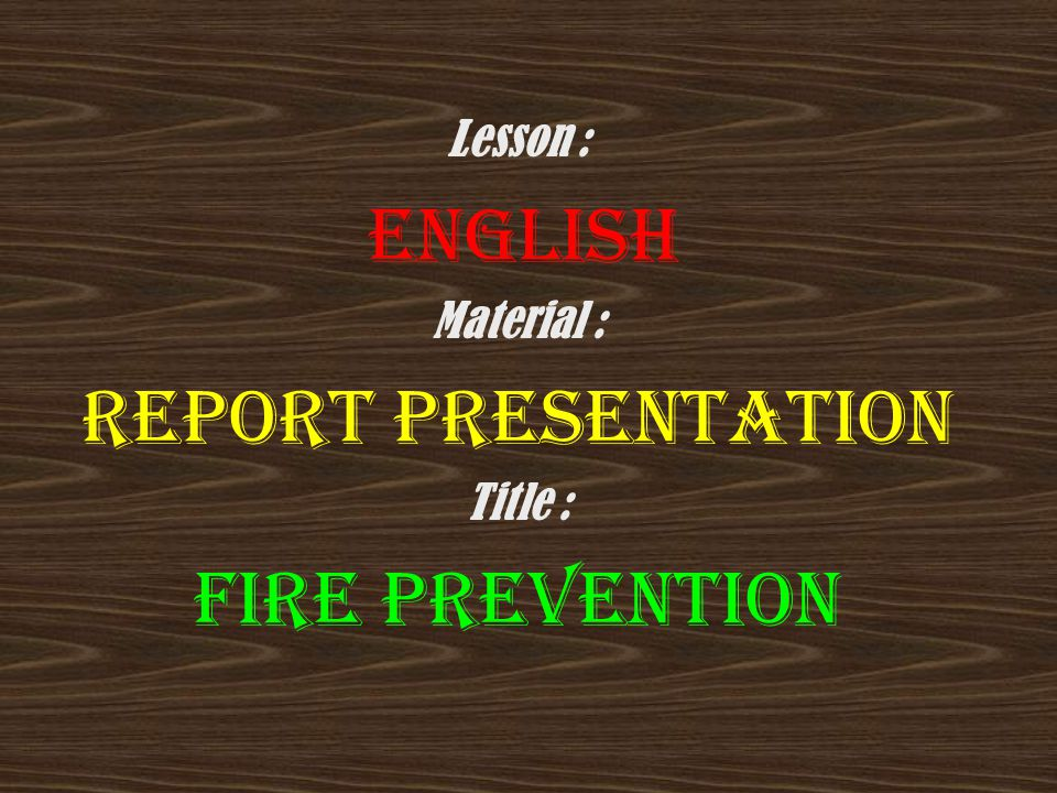 REPORT PRESENTATION Fire Prevention Lesson : ENGLISH Material :