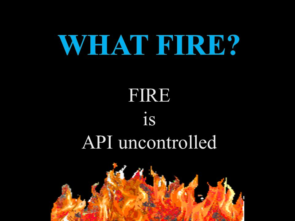 FIRE is API uncontrolled