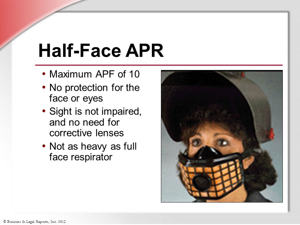 Half-Face APR Maximum APF of 10 No protection for the face or eyes