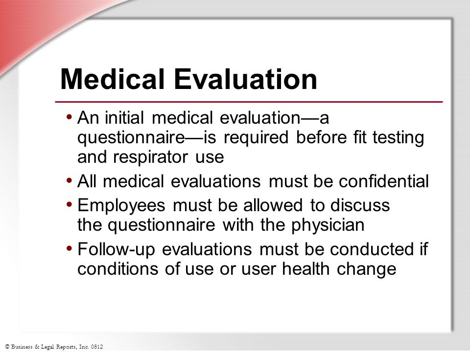 Medical Evaluation An initial medical evaluation—a questionnaire—is required before fit testing and respirator use.
