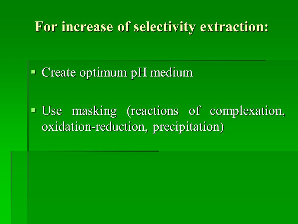 For increase of selectivity extraction: