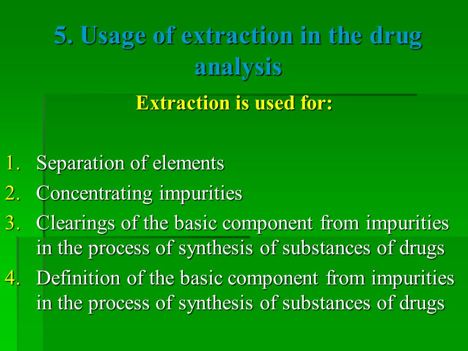 5. Usage of extraction in the drug analysis