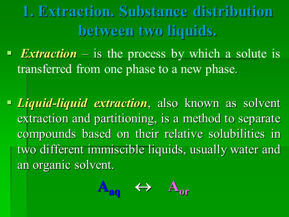1. Extraction. Substance distribution between two liquids.