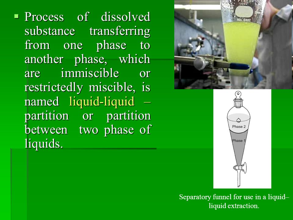 Separatory funnel for use in a liquid–liquid extraction.