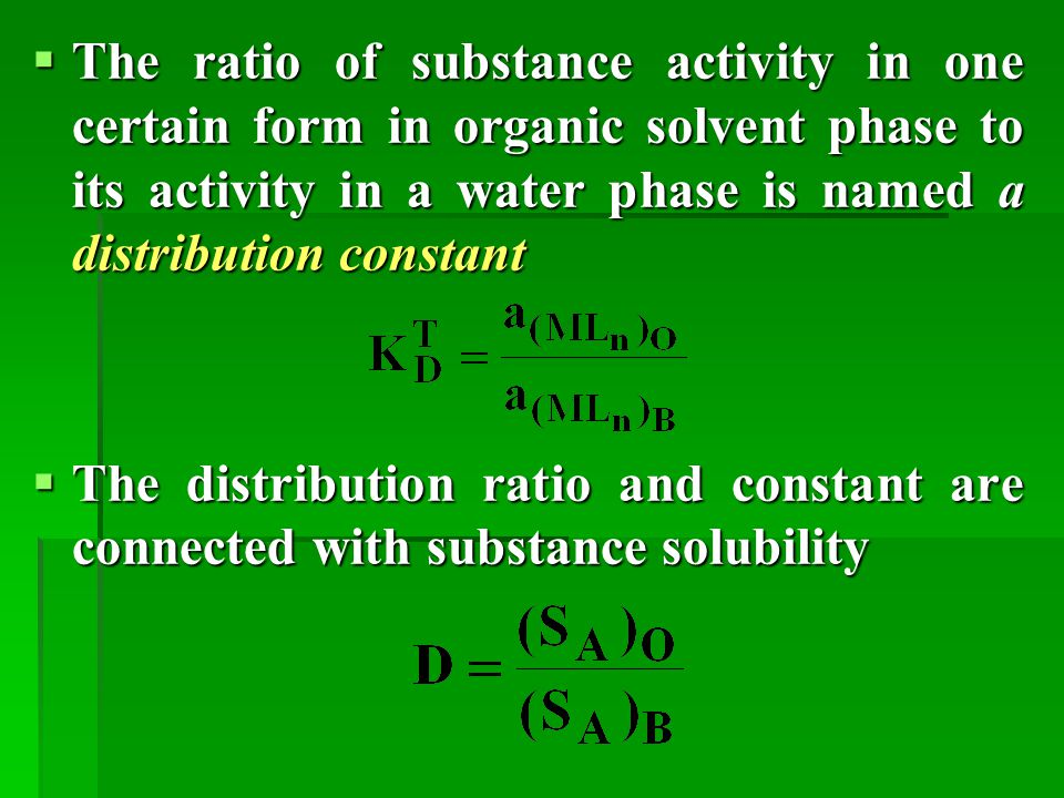 The ratio of substance activity in one certain form in organic solvent phase to its activity in a water phase is named a distribution constant