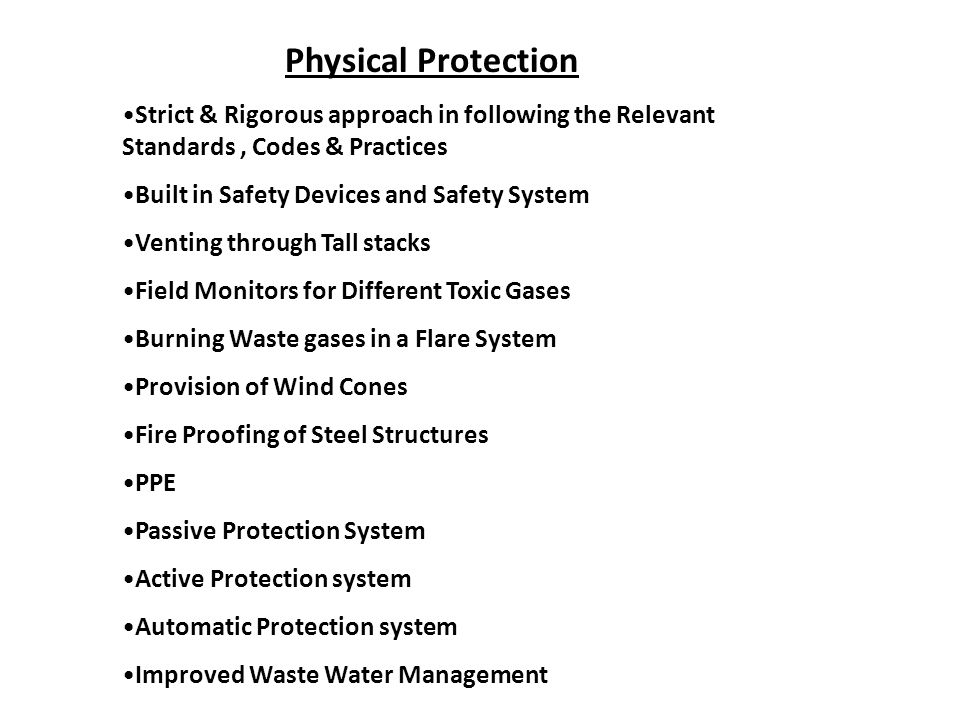 Physical Protection Strict & Rigorous approach in following the Relevant Standards , Codes & Practices.
