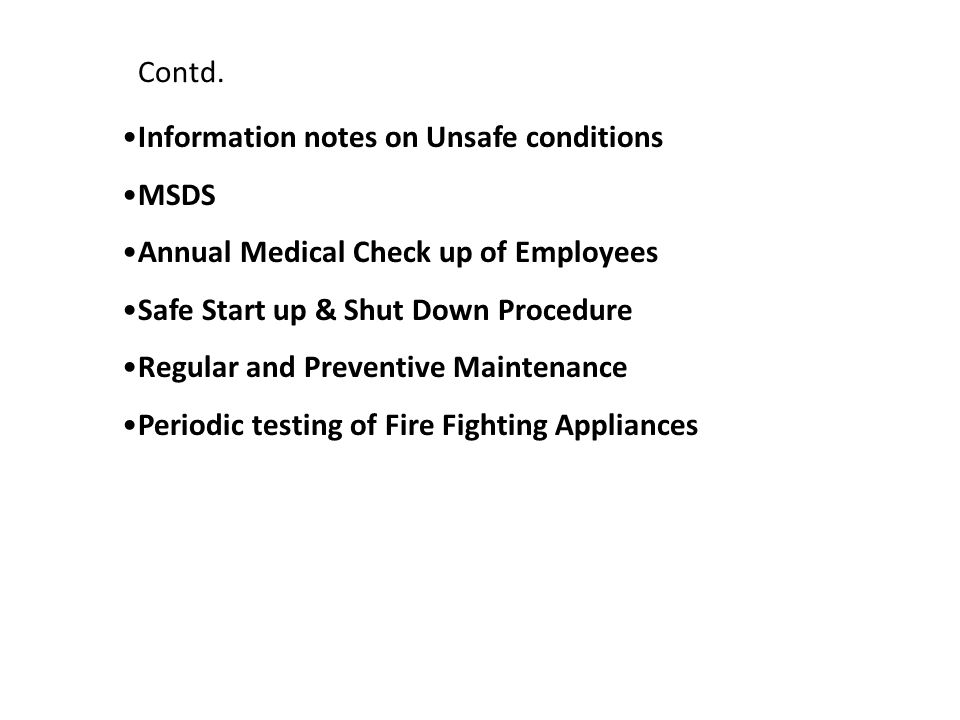 Contd. Information notes on Unsafe conditions. MSDS. Annual Medical Check up of Employees. Safe Start up & Shut Down Procedure.