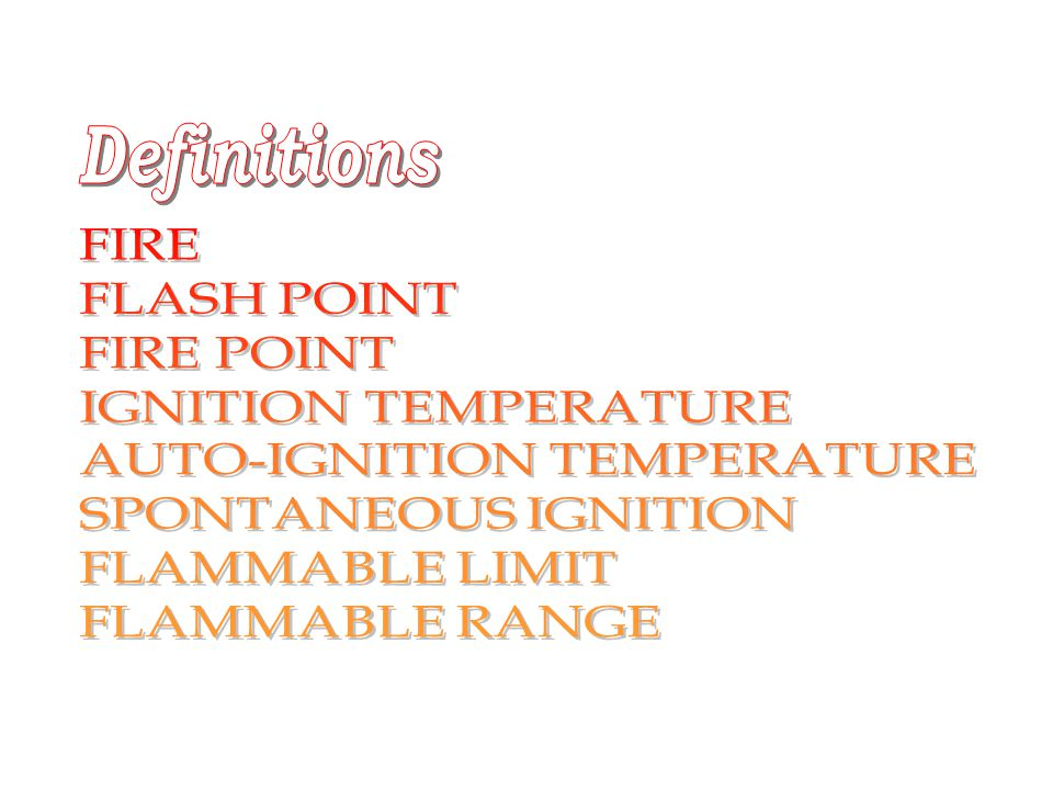 Definitions FIRE FLASH POINT FIRE POINT IGNITION TEMPERATURE