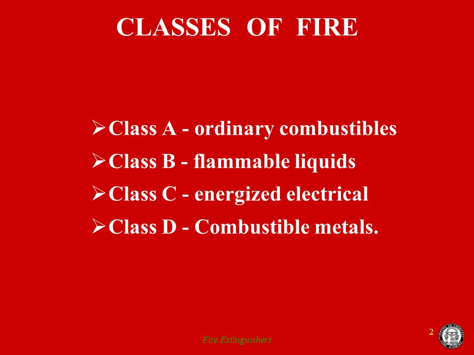 CLASSES OF FIRE Class A - ordinary combustibles