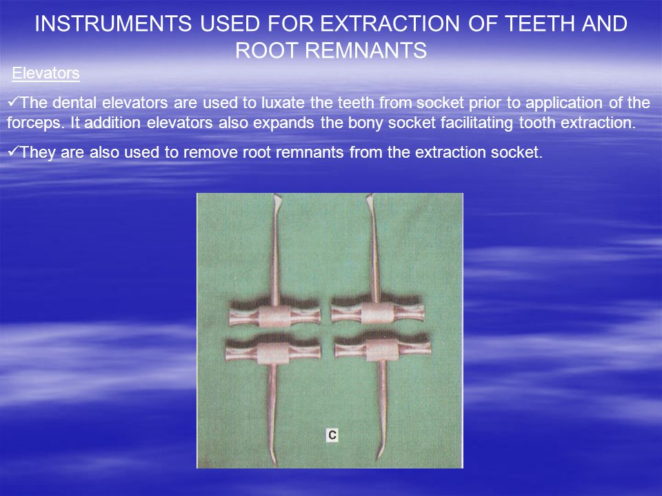 INSTRUMENTS USED FOR EXTRACTION OF TEETH AND ROOT REMNANTS
