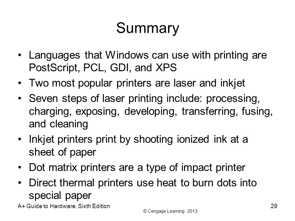 Summary Languages that Windows can use with printing are PostScript, PCL, GDI, and XPS. Two most popular printers are laser and inkjet.