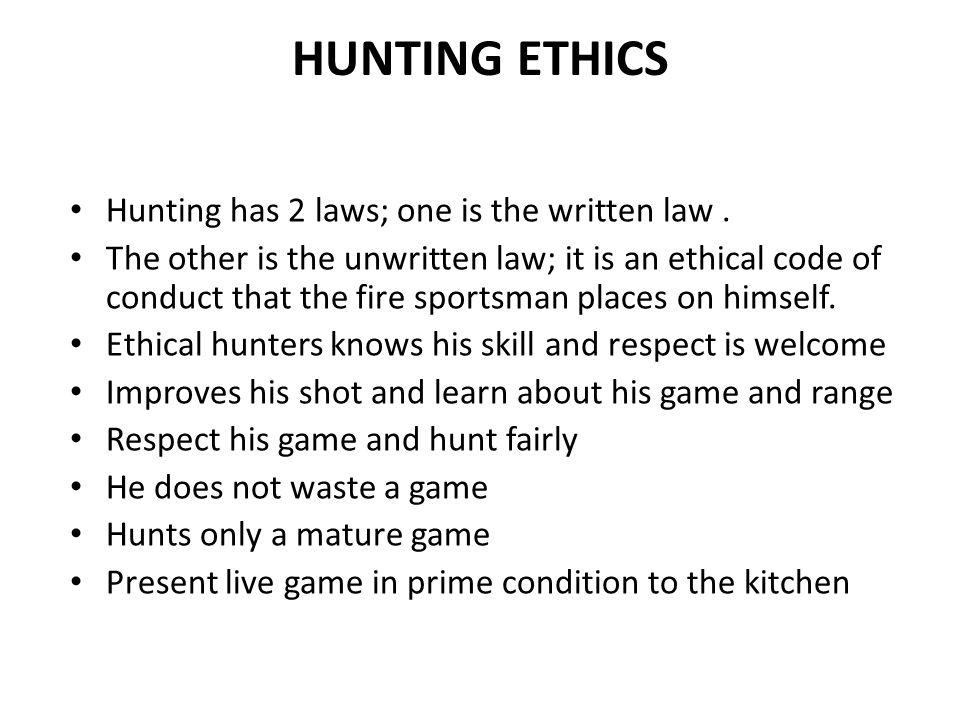 HUNTING ETHICS Hunting has 2 laws; one is the written law .
