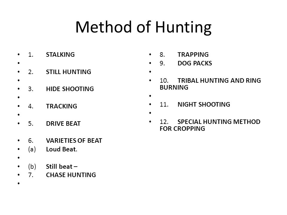 Method of Hunting 1. STALKING 2. STILL HUNTING 3. HIDE SHOOTING