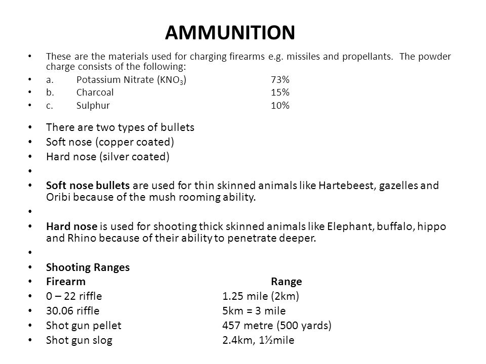 AMMUNITION There are two types of bullets Soft nose (copper coated)