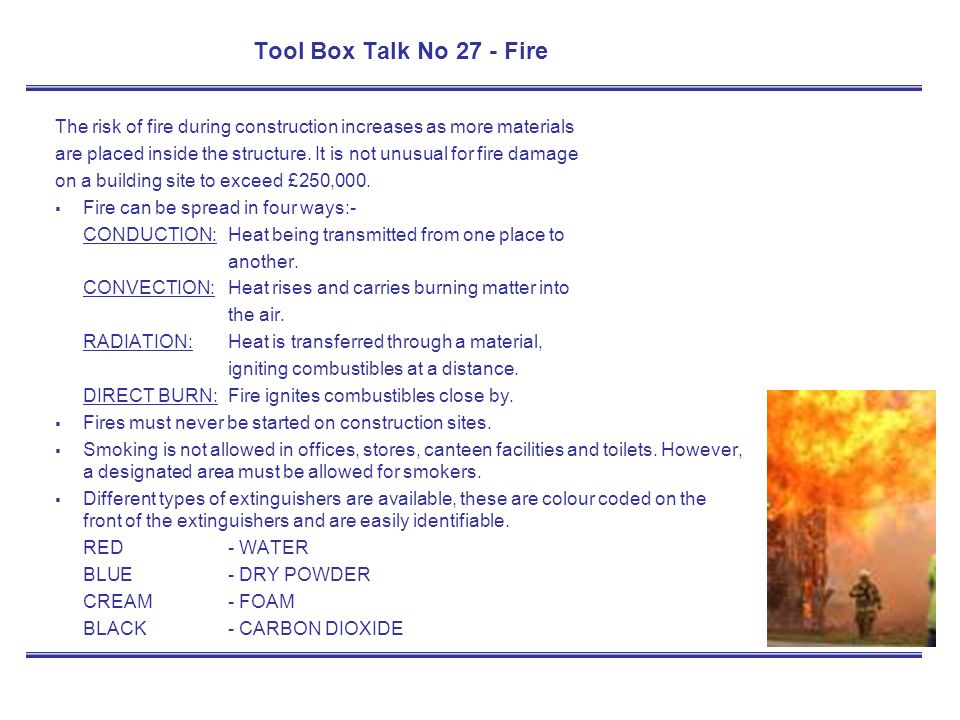 Tool Box Talk No 27 - Fire The risk of fire during construction increases as more materials.
