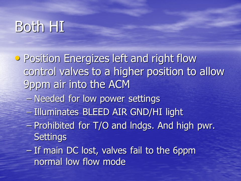 Both HI Position Energizes left and right flow control valves to a higher position to allow 9ppm air into the ACM.
