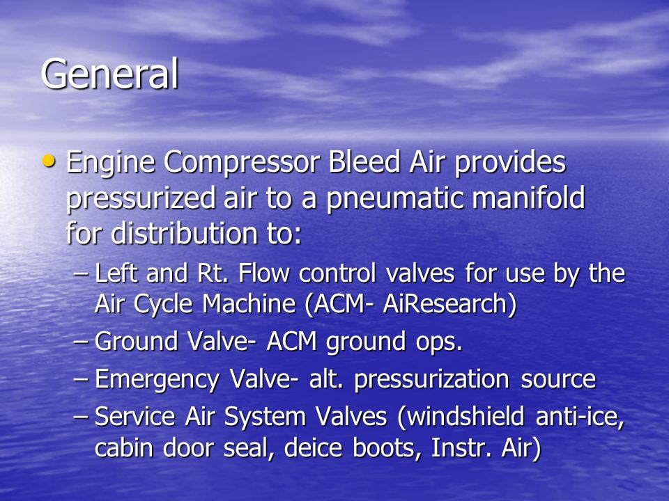 General Engine Compressor Bleed Air provides pressurized air to a pneumatic manifold for distribution to: