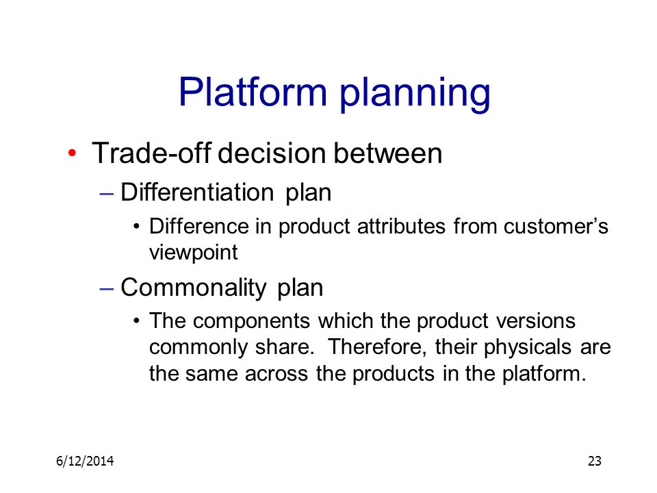 Platform planning Trade-off decision between Differentiation plan