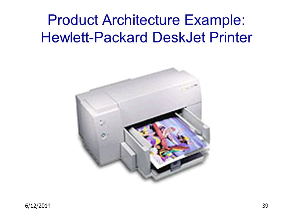 Product Architecture Example: Hewlett-Packard DeskJet Printer