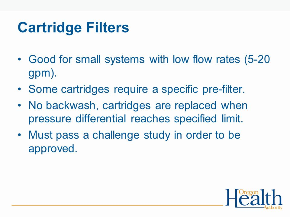 Cartridge Filters Good for small systems with low flow rates (5-20 gpm). Some cartridges require a specific pre-filter.