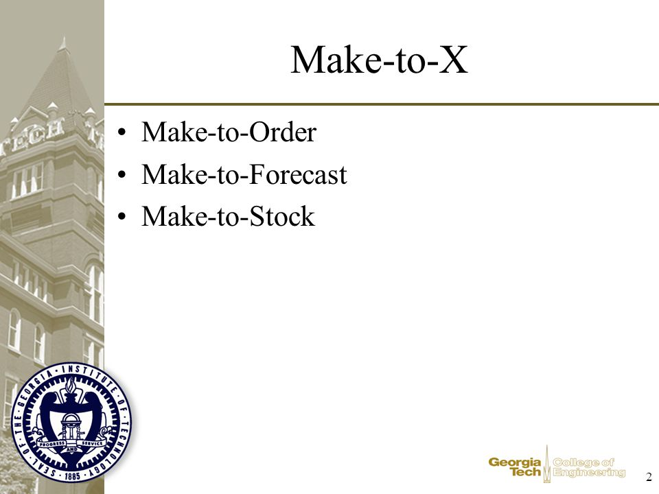 Make-to-X Make-to-Order Make-to-Forecast Make-to-Stock 2