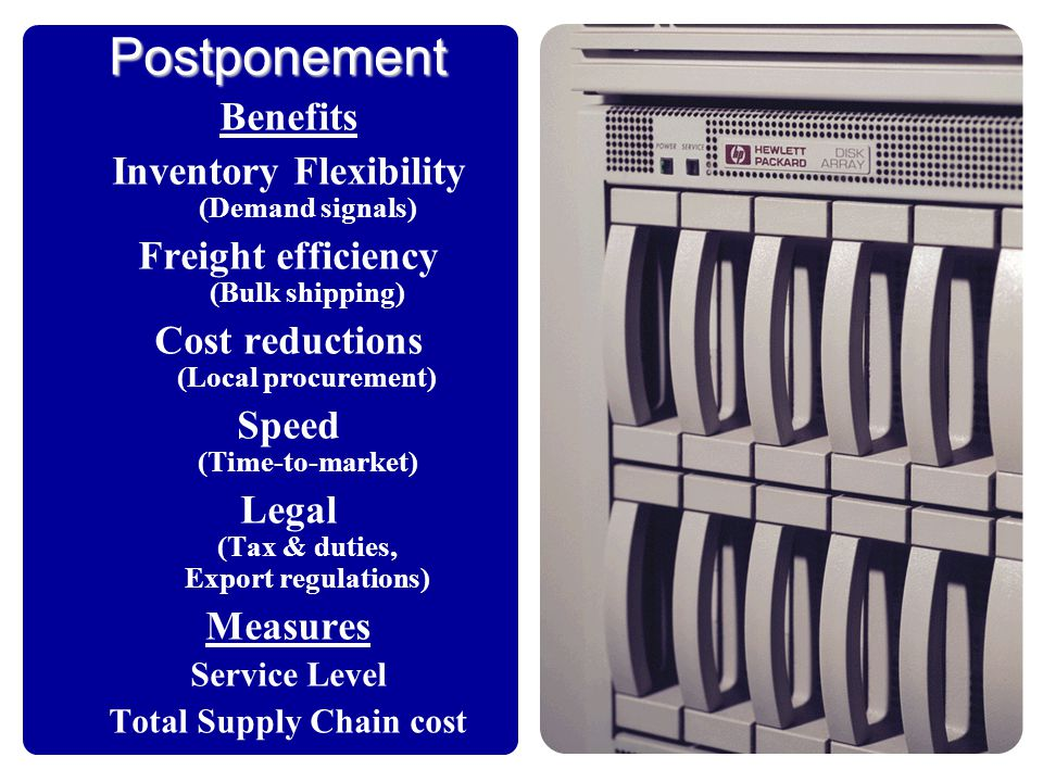Postponement Benefits Inventory Flexibility (Demand signals)