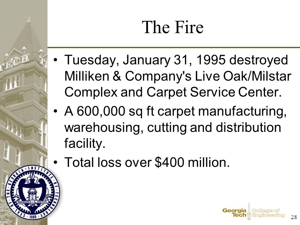 The Fire Tuesday, January 31, 1995 destroyed Milliken & Company s Live Oak/Milstar Complex and Carpet Service Center.