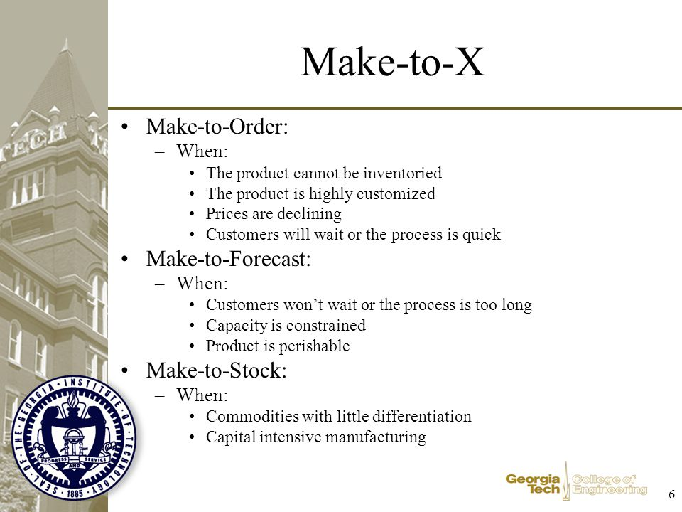 Make-to-X Make-to-Order: Make-to-Forecast: Make-to-Stock: When: