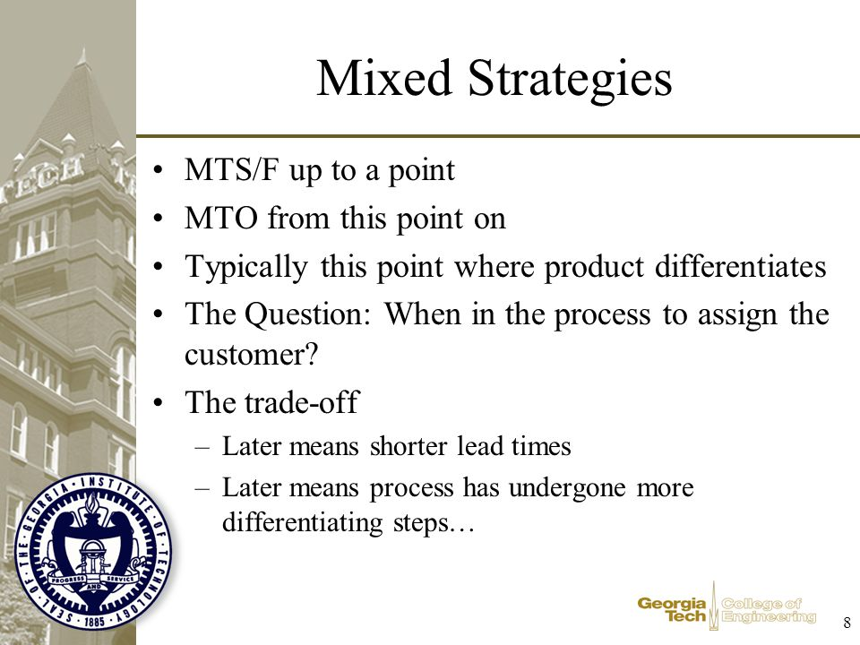 Mixed Strategies MTS/F up to a point MTO from this point on