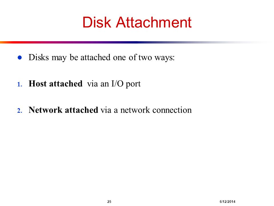 Disk Attachment Disks may be attached one of two ways: