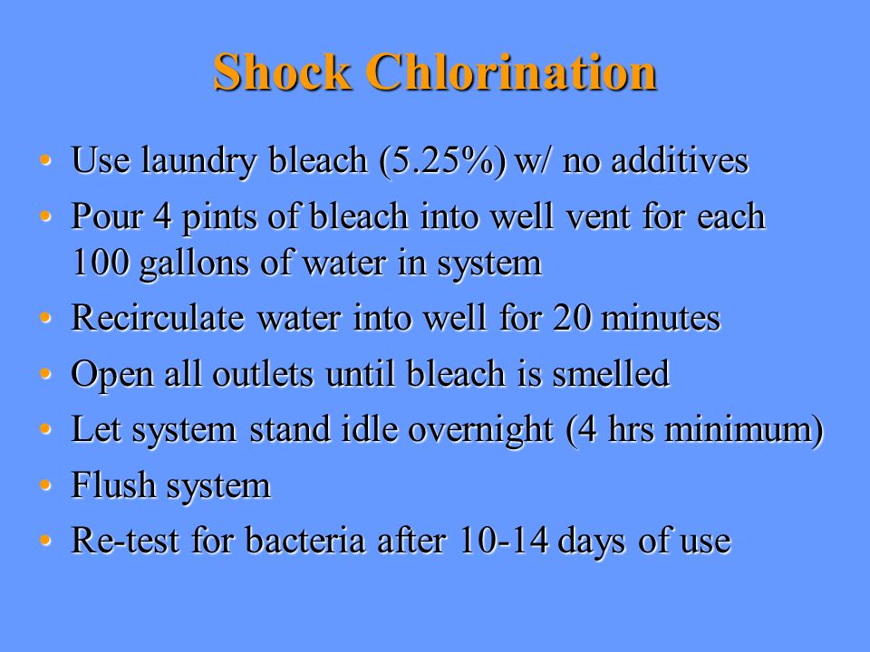 Shock Chlorination Use laundry bleach (5.25%) w/ no additives