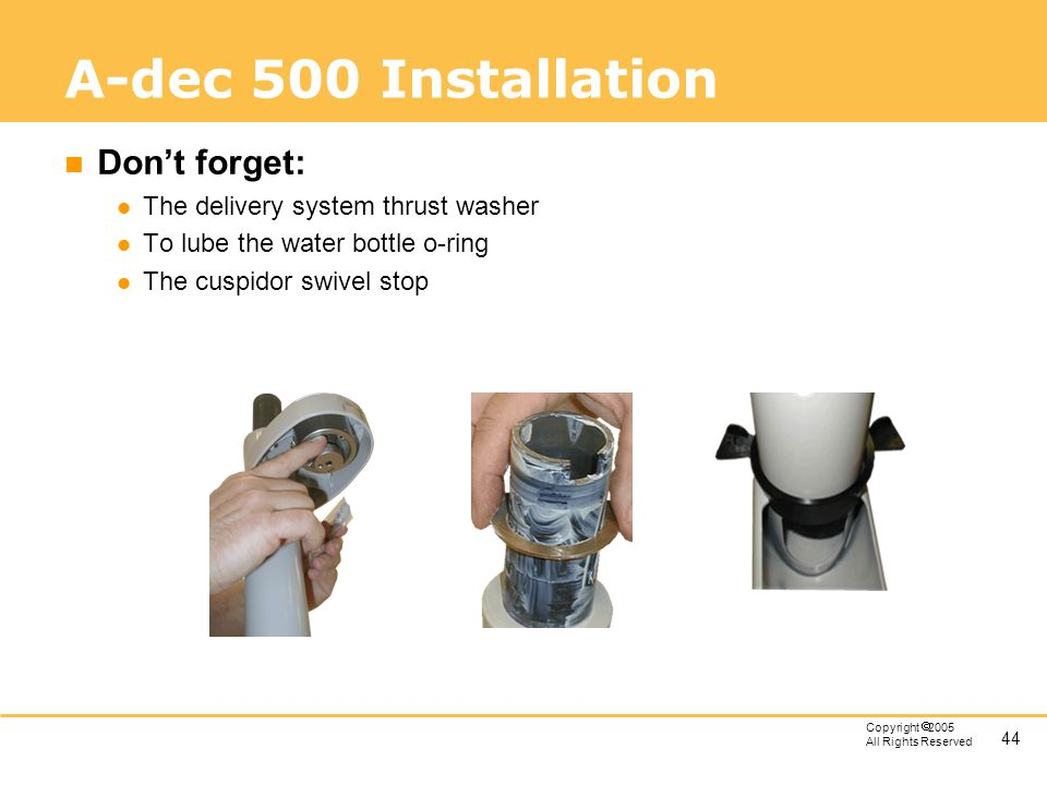 A-dec 500 Installation Don't forget: The delivery system thrust washer