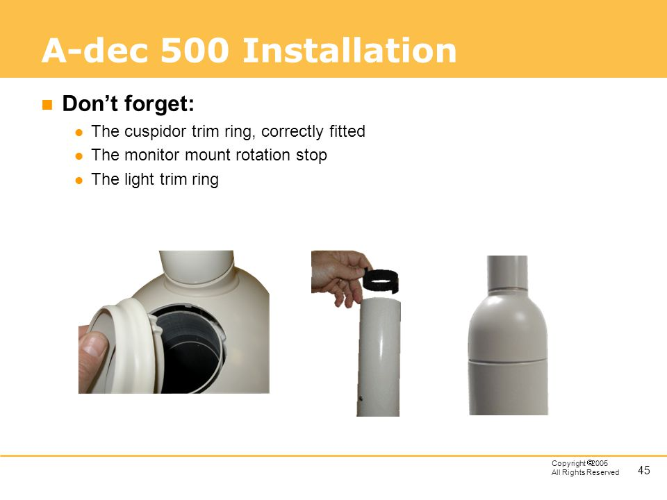 A-dec 500 Installation Don't forget: