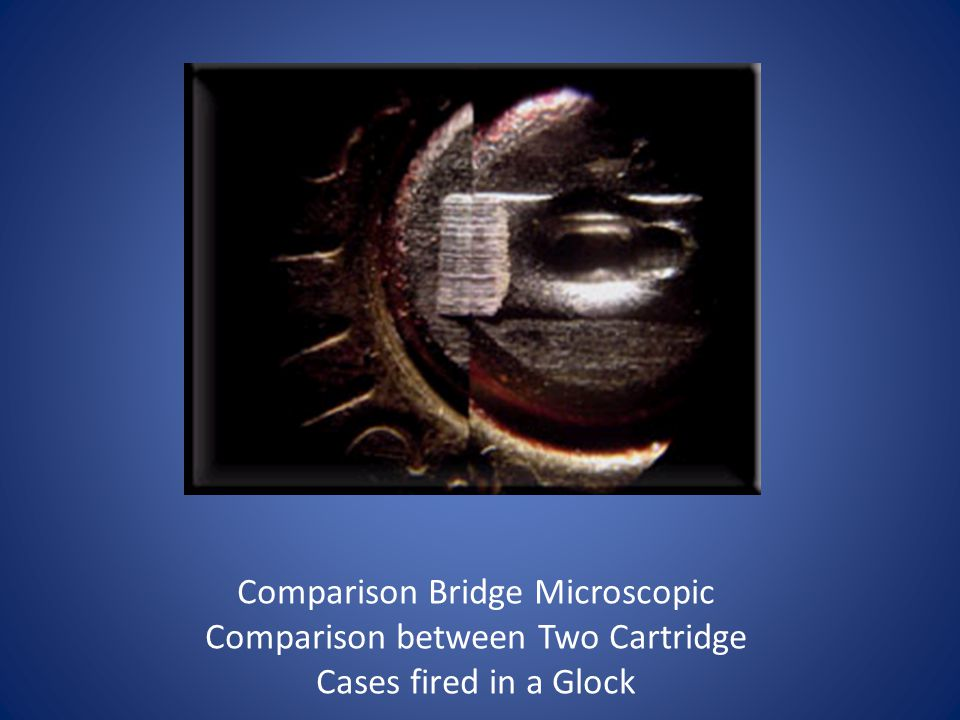 Comparison Bridge Microscopic Comparison between Two Cartridge Cases fired in a Glock