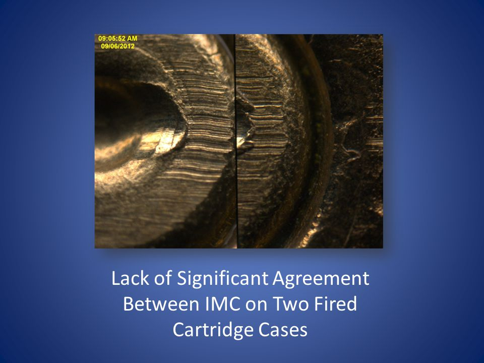 Lack of Significant Agreement Between IMC on Two Fired Cartridge Cases