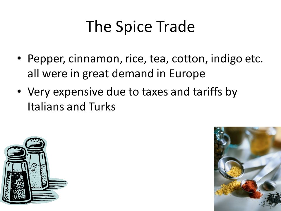 The Spice Trade Pepper, cinnamon, rice, tea, cotton, indigo etc. all were in great demand in Europe.