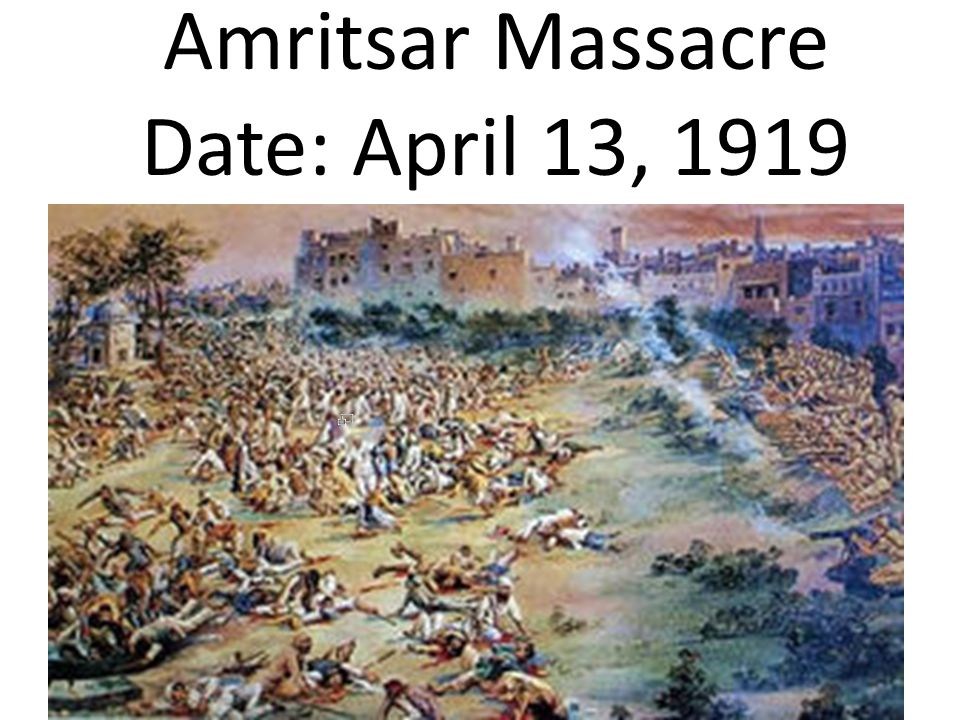 Amritsar Massacre Date: April 13, 1919