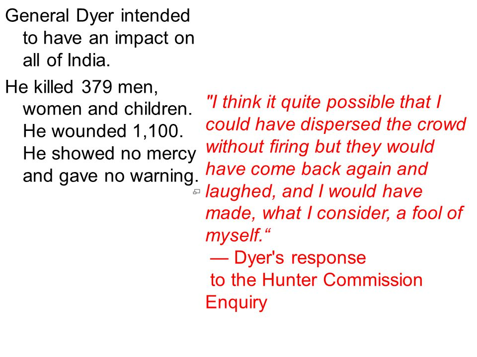 General Dyer intended to have an impact on all of India
