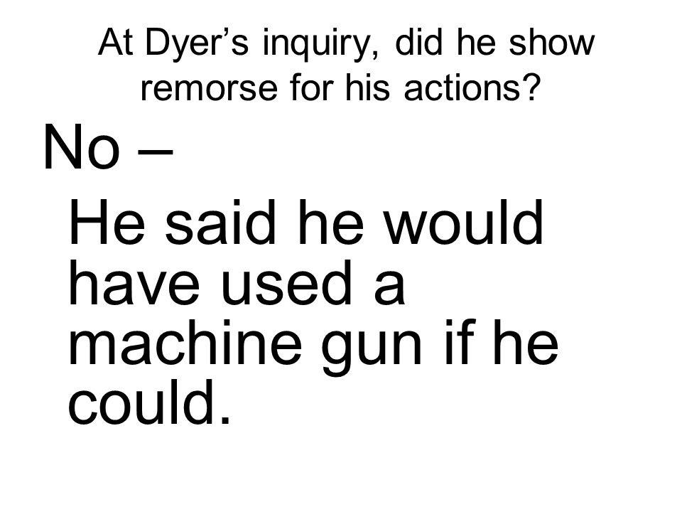 At Dyer's inquiry, did he show remorse for his actions