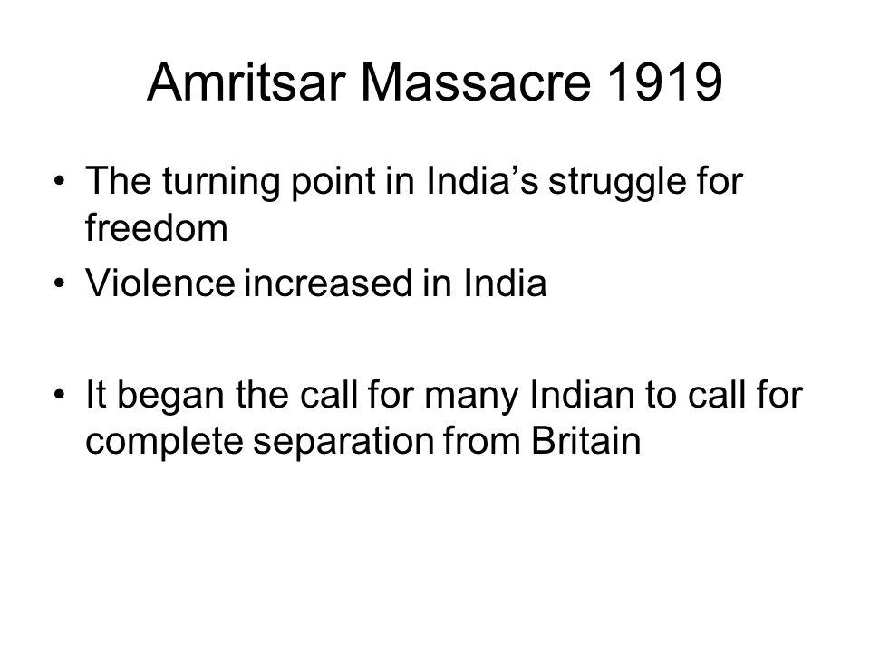 Amritsar Massacre 1919 The turning point in India's struggle for freedom. Violence increased in India.