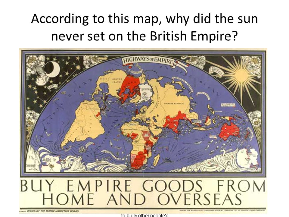 According to this map, why did the sun never set on the British Empire