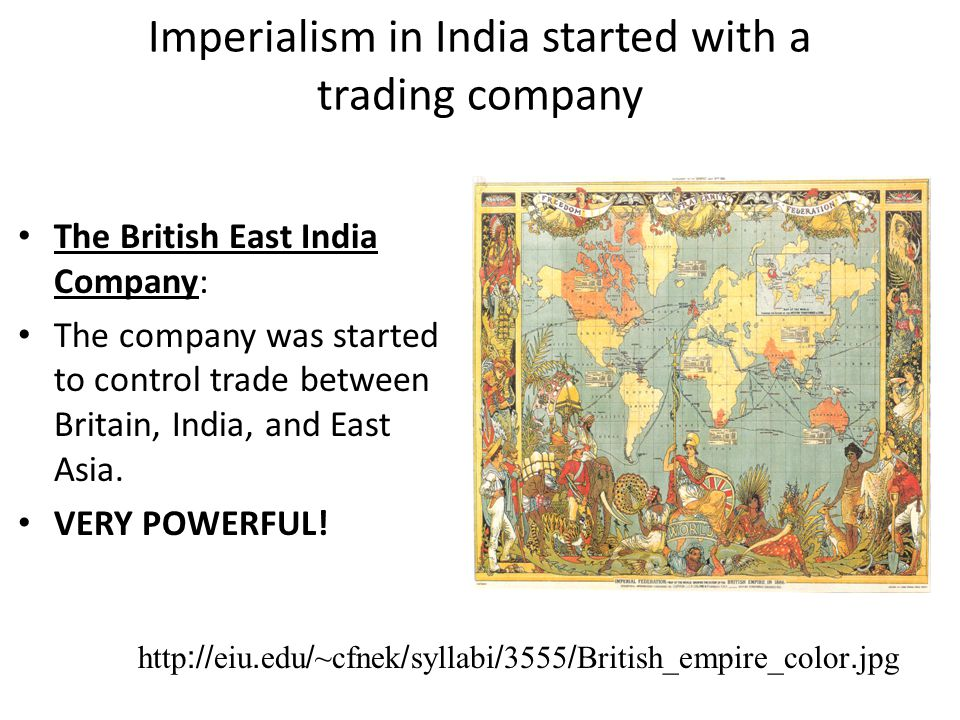 Imperialism in India started with a trading company