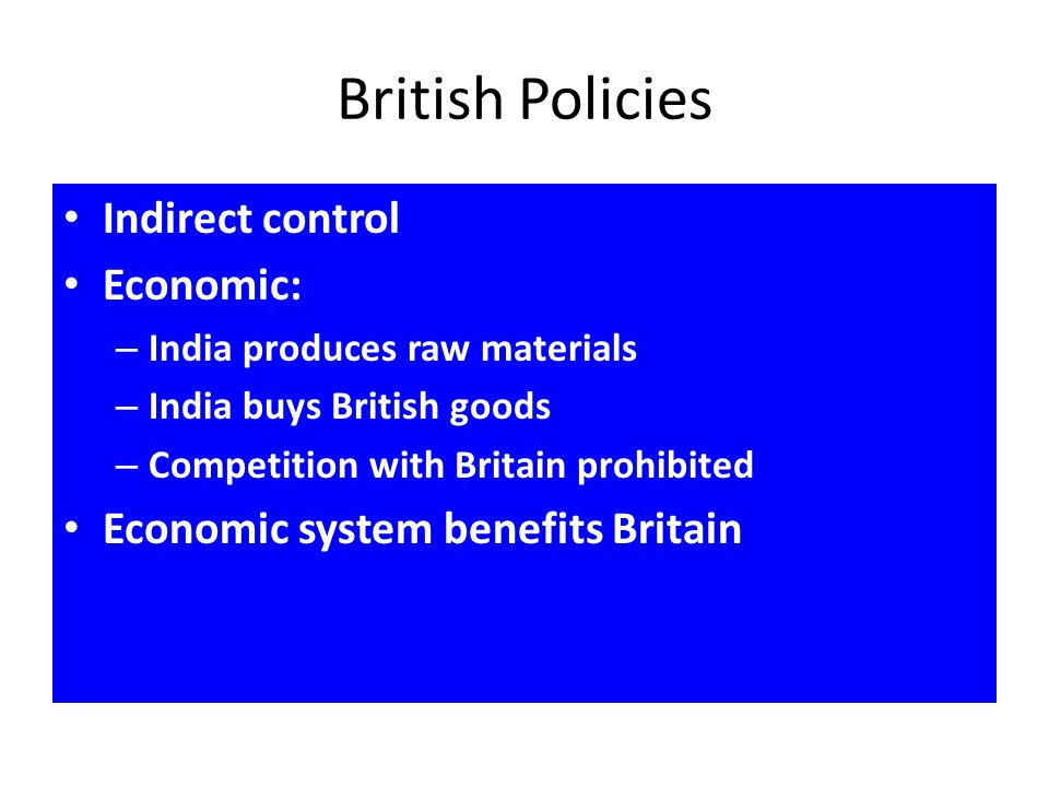 British Policies Indirect control Economic: