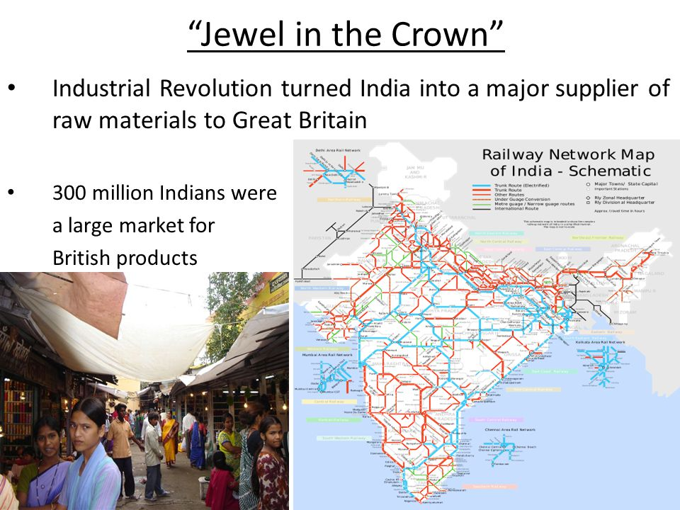 Jewel in the Crown Industrial Revolution turned India into a major supplier of raw materials to Great Britain.