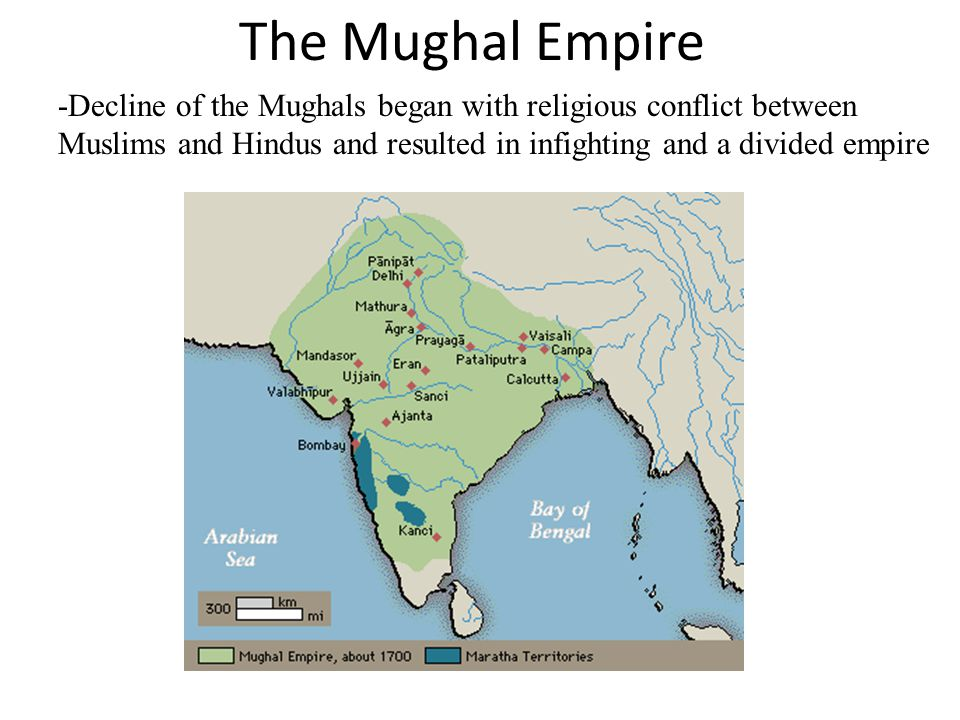 The Mughal Empire -Decline of the Mughals began with religious conflict between Muslims and Hindus and resulted in infighting and a divided empire.
