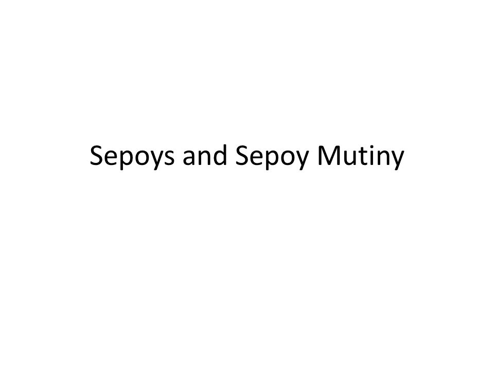 Sepoys and Sepoy Mutiny